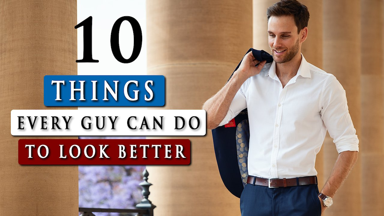 Video poster 10 SIMPLE things YOU can do to LOOK BETTER