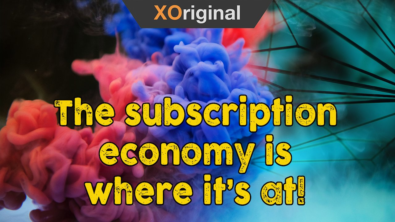 Video poster Forget the Gig economy. The subscription economy is where it's at!