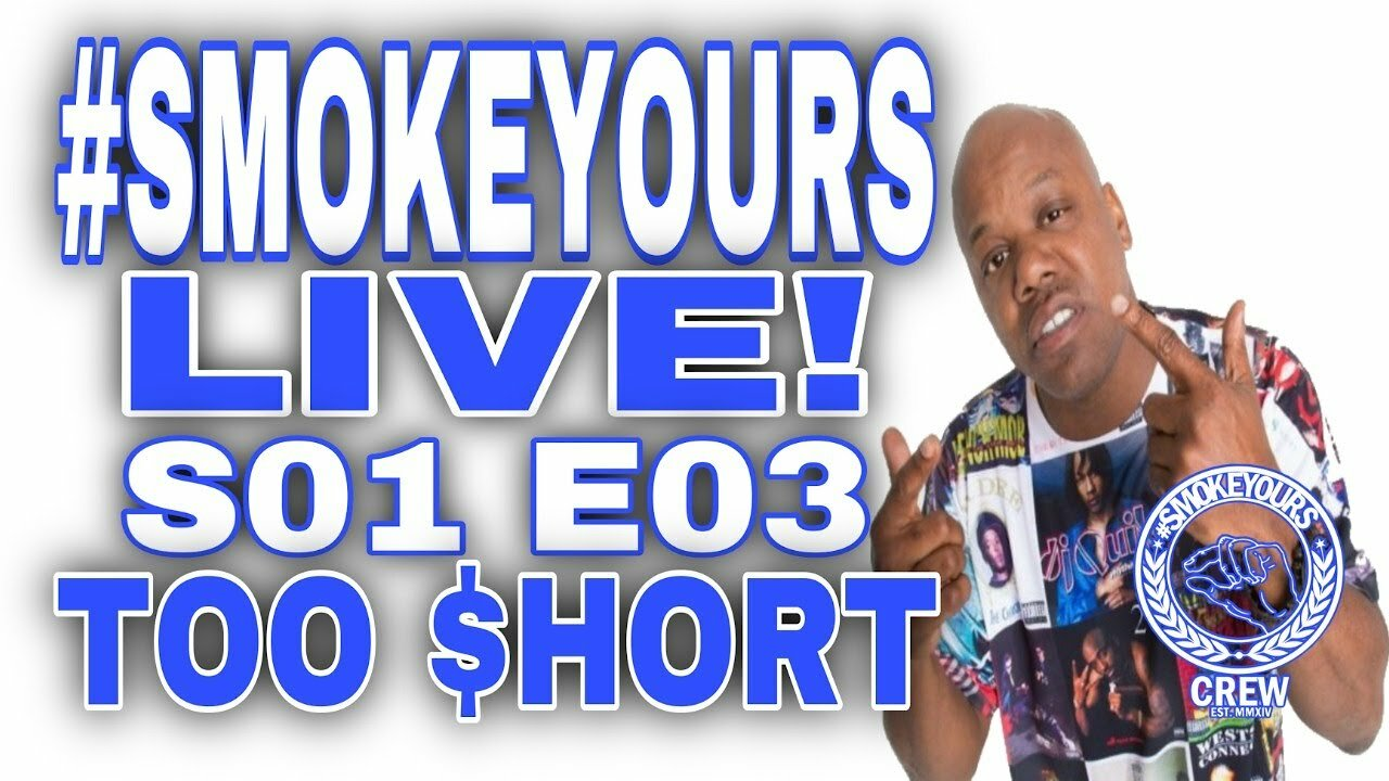 Video poster SMOKE YOURS LIVE Special Guest TOO $HORT
