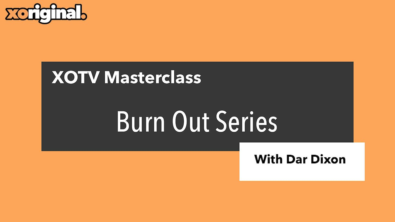 Video poster XOTV Masterclass: Burn Out Series with Dar Dixon
