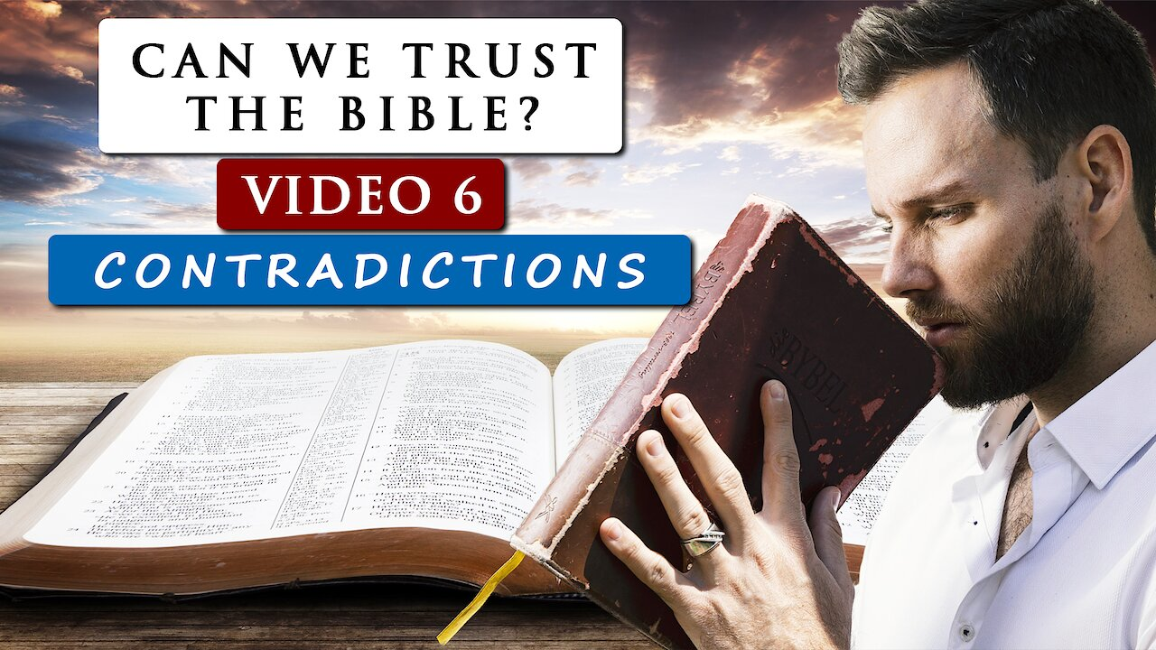 Video poster Can we TRUST THE BIBLE as GOD'S WORD? | Video 6 - SUPPOSED CONTRADICTIONS