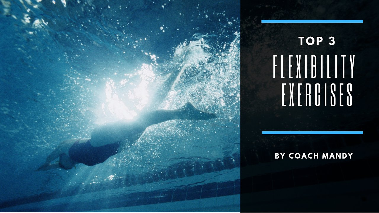 Video poster Coach Mandy's-Top 3 Flexibility Exercises to Increase Propulsion and Improve Your Freestyle Kick!