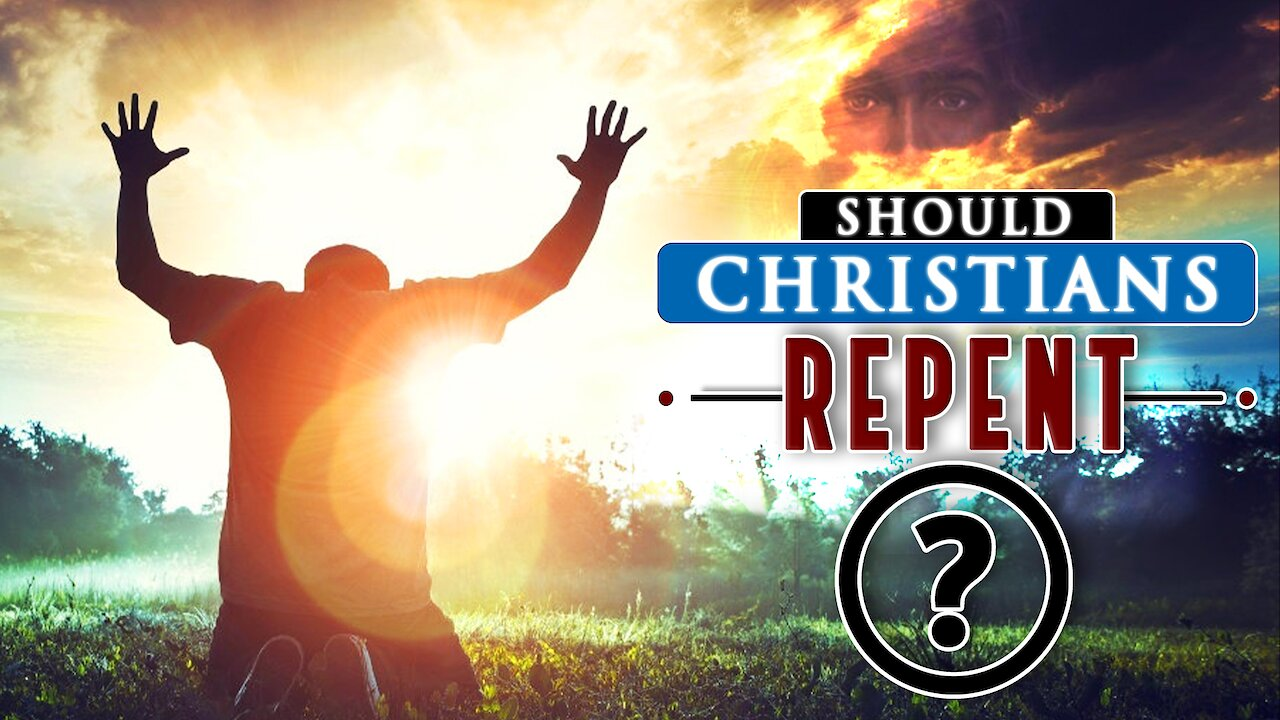 Video poster Should CHRISTIANS REPENT every time they SIN against GOD?
