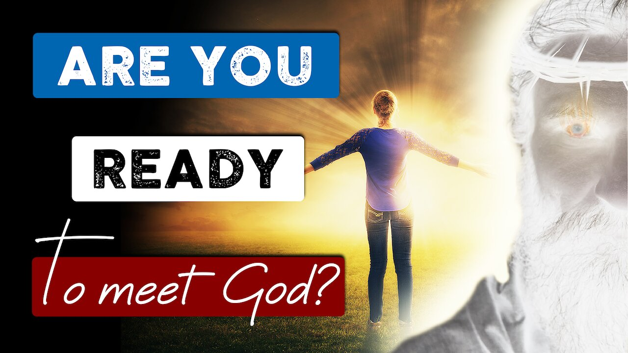 Video poster If YOU DIE TODAY are you READY to MEET GOD? You need to watch this!