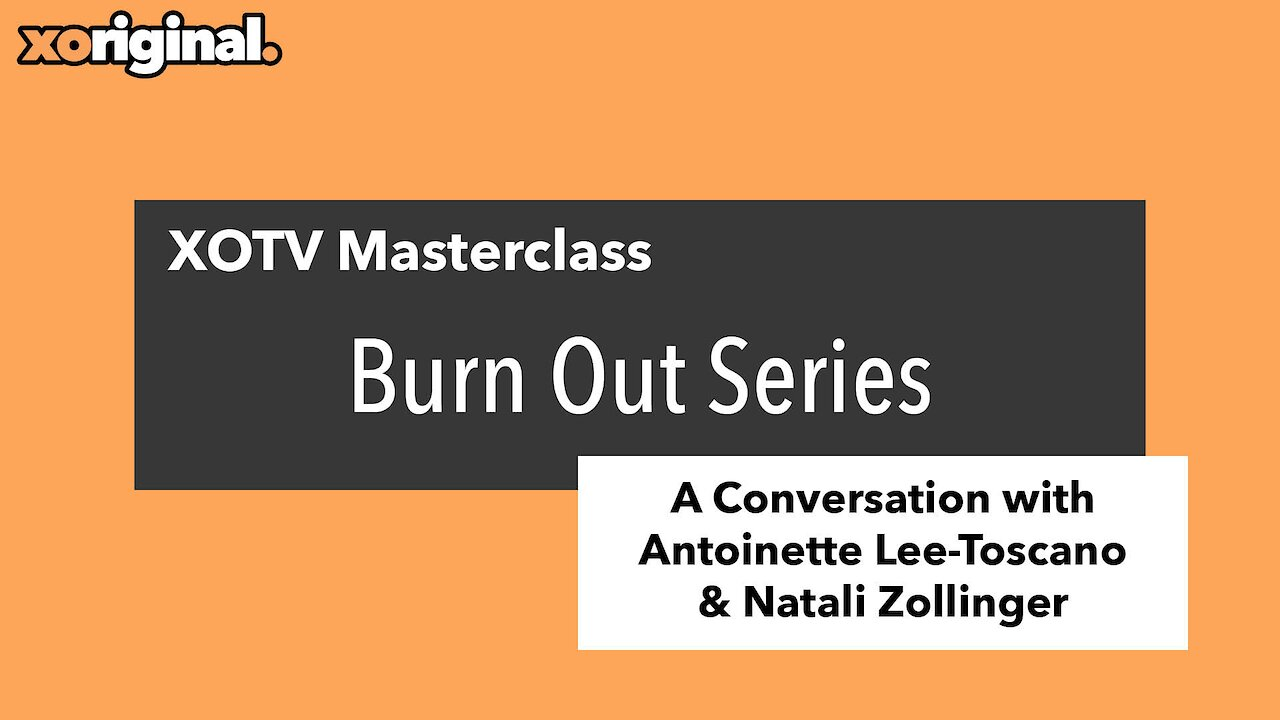 Video poster XOTV Masterclass: Burn Out Series with Antoinette Lee Toscano and Natali Zollinger