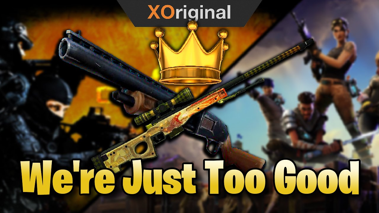 Video poster We're Just Too Good (Counter Strike Global Offensive & Fortnite: Battle Royale)