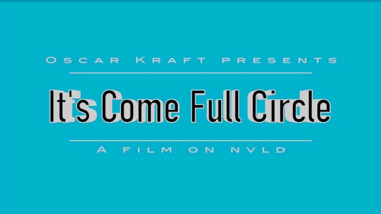 Video poster It's Come Full Circle | A film on NVLD