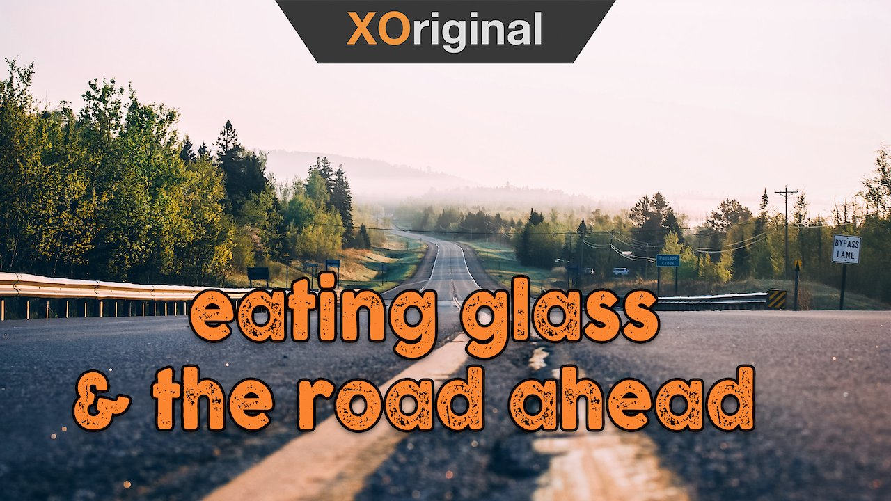 Video poster Eating glass & the road ahead