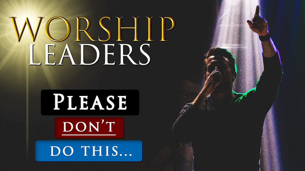 Video poster 5 Things CHRISTIAN WORSHIP LEADERS need to STOP DOING in the church today
