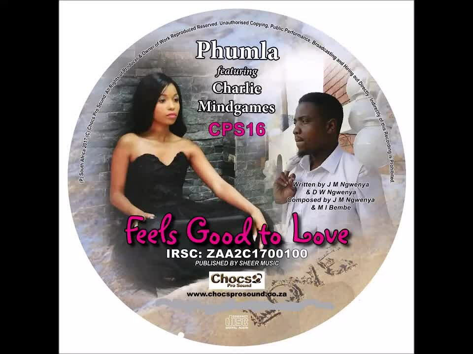 Video poster Phumla Feels Good To Love featuring Charlie Mindgames