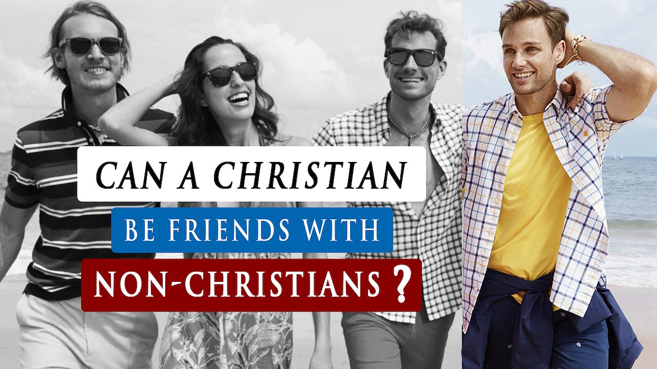 Video poster Can a CHRISTIAN be FRIENDS with a NON-CHRISTIAN or an UNBELIEVER?
