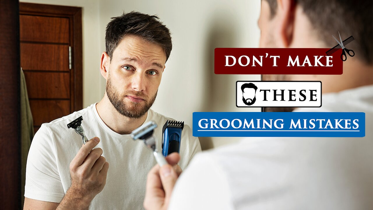 Video poster 8 BIG GROOMING MISTAKES most MEN make | Do you do this?