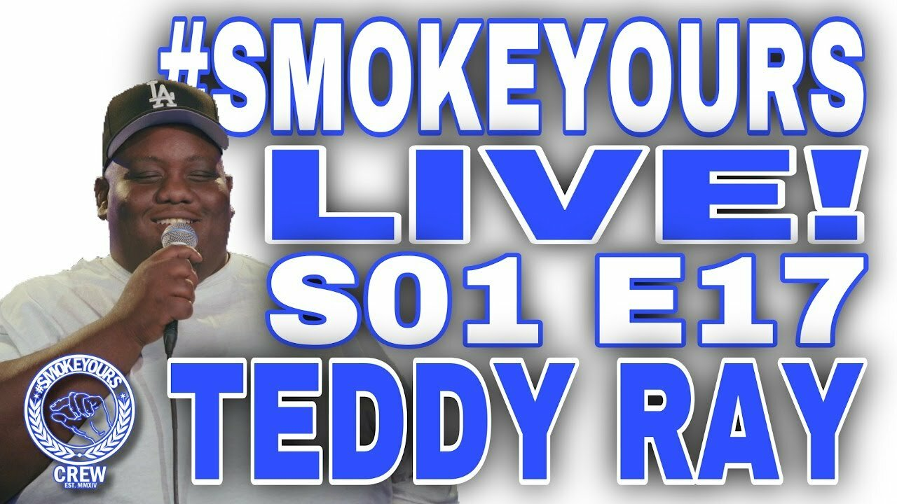Video poster Teddy Ray Inspires Us and #SMOKESHIS with Slink Johnson! #SMOKEYOURS LIVE! S01 E17