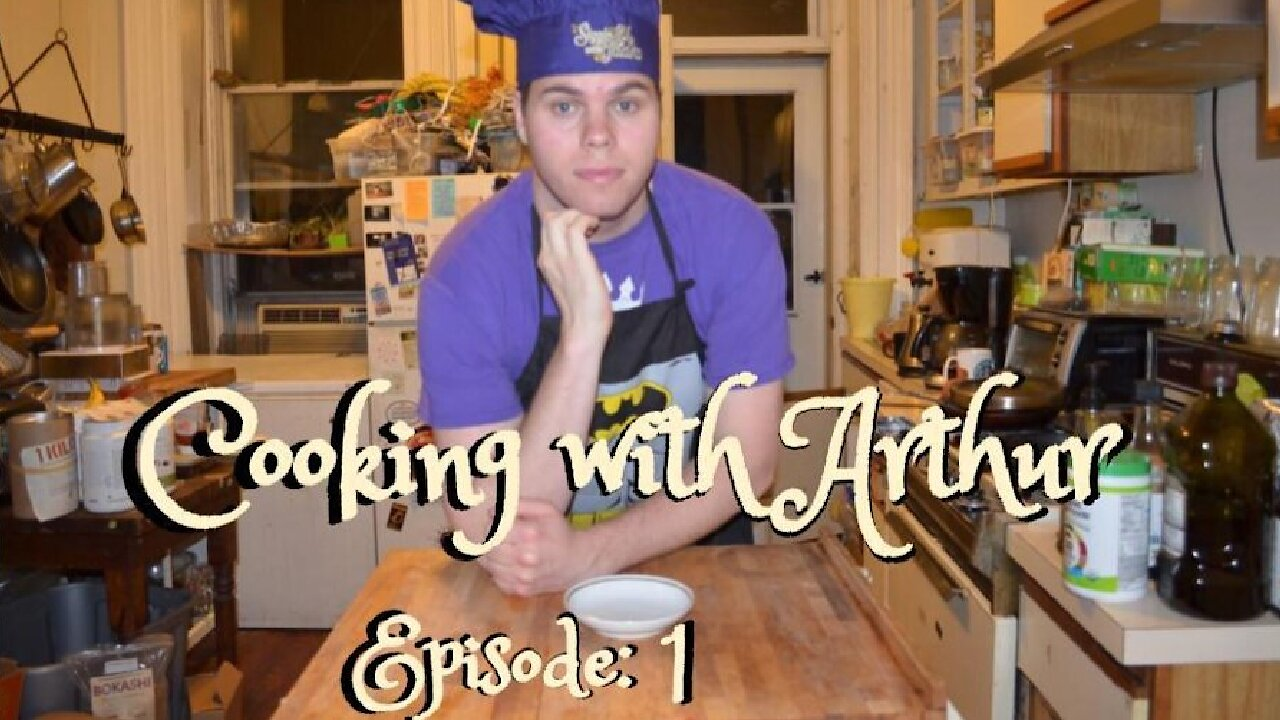Video poster Cooking With Arthur - Episode: 1