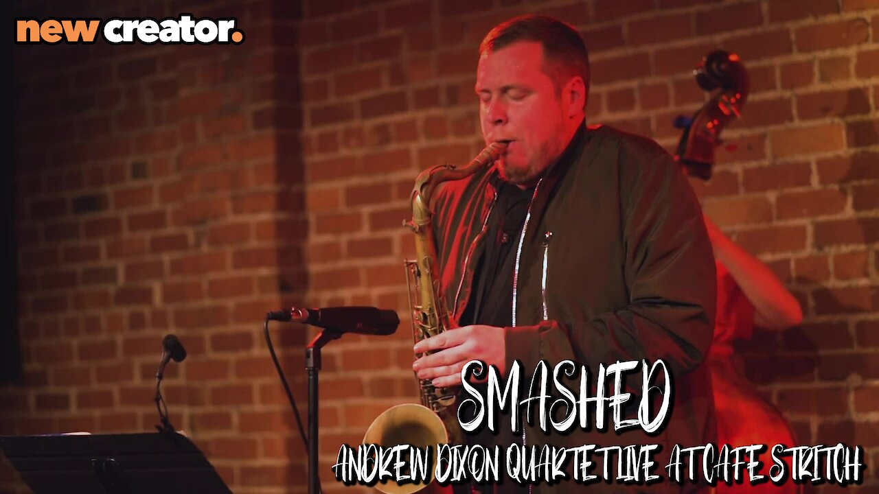 Video poster Smashed - Andrew Dixon Quartet Live at Cafe Stritch