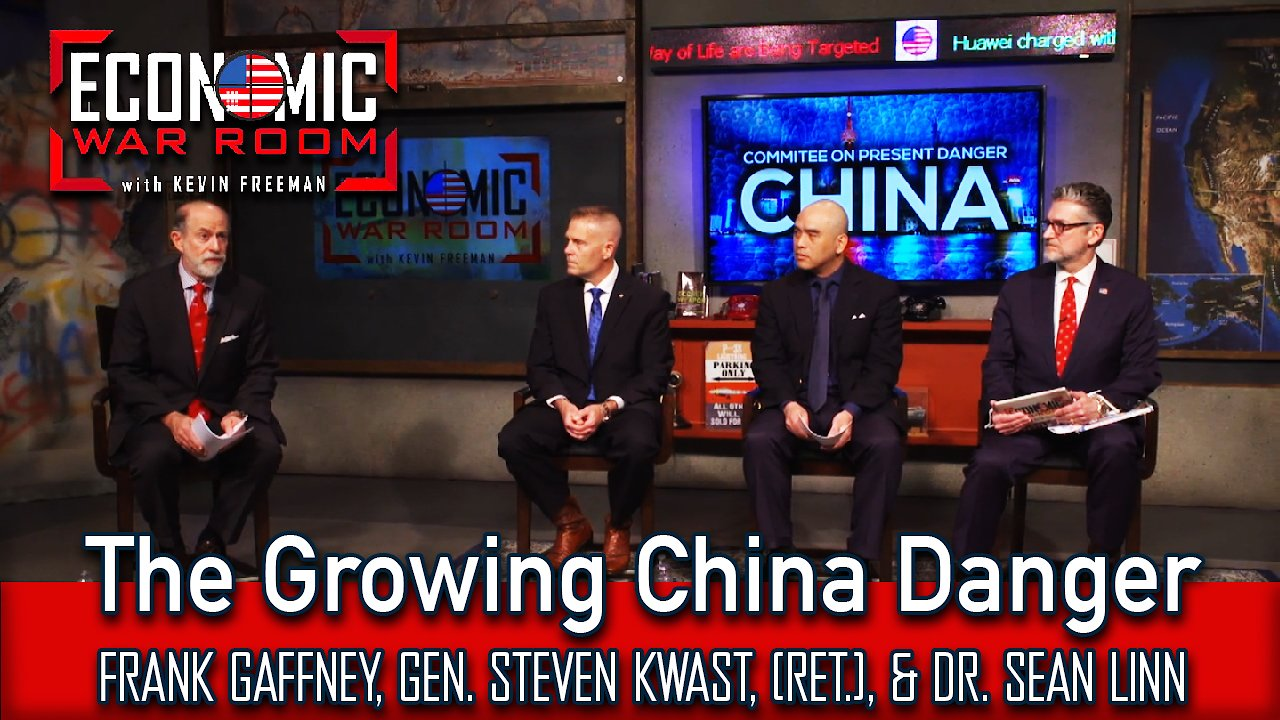 Video poster THE GROWING CHINA DANGER | GUESTS: FRANK GAFFNEY, GEN. STEVEN KWAST, (RET.), & DR. SEAN LINN