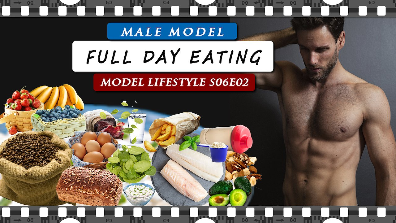 Video poster What do I EAT IN A DAY as a MALE MODEL | Model Lifestyle S06E02